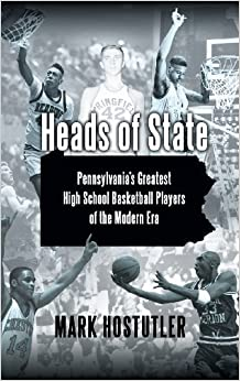Heads of State: Pennsylvania's Greatest High School Basketball Players of the Modern Era by Hostutler, Mark (2010) Hardcover