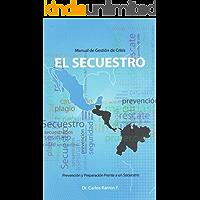 El Secuestro. Manual de Gestion de Crisis. Prevencion y preparacion frente a un secuestro (Seguridad y Criminologia nº 1)