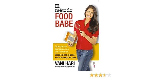 El método Food Babe. Libérate de las toxinas de los alimentos. Pierde peso y gana salud en solo 21 días. (Plus Vitae) eBook: Vani Hari: Amazon.es: Tienda ...