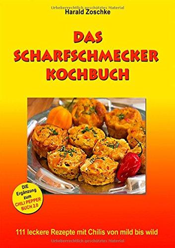 DAS SCHARFSCHMECKER KOCHBUCH: 111 leckere Rezepte mit Chilis von mild bis wild