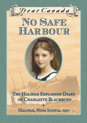 Dear Canada: No Safe Harbour: The Halifax Explosion Diary of Charlotte Blackburn