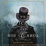Mr. Dickens and His Carol: A Novel   Samantha Silva