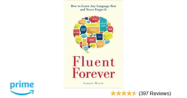 db9f3669b182 Fluent Forever  How to Learn Any Language Fast and Never Forget It  Gabriel  Wyner  8601404200298  Amazon.com  Books