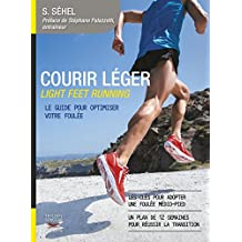 Courir léger: Light feet running. Le guide pour optimiser votre foulée