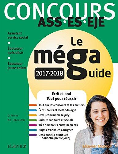 Concours Ass - Es - Eje Le Méga Guide 2017-2018: Écrit Et Oral Tout Pour Réussir (French Edition)