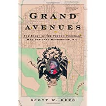 Grand Avenues: The Story of the French Visionary Who Designed Washington, D.C.