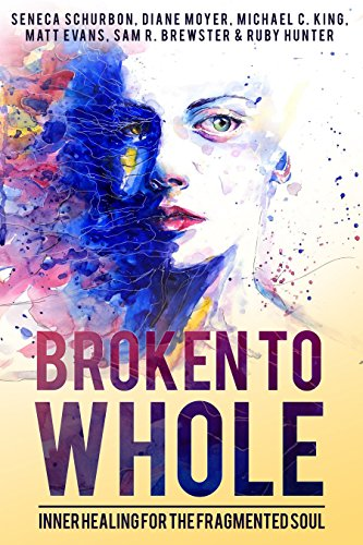 Broken to whole inner healing for the fragmented soul kindle broken to whole inner healing for the fragmented soul by schurbon seneca fandeluxe Epub