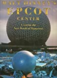 Walt Disney's Epcot Center: Creating the New World of Tomorrow by Beard, Richard R., Disney, Walt (1982) Hardcover