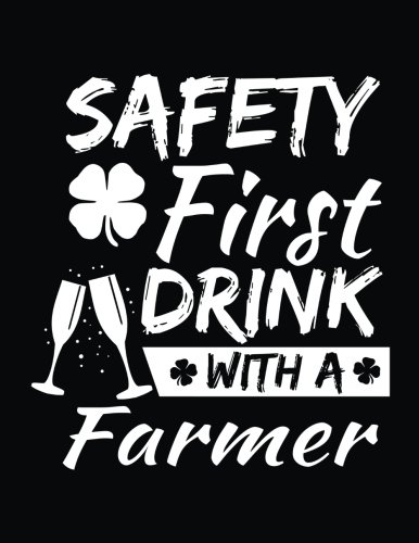 Safety First Drink With A Farmer: St. Patrick's Day Journal Notebook, Blank Lined Notebook, 8.5 x 11 (Journals To Write In) V2