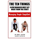 The Ten Things  A New Manager Must Get Right From The Start!: Managing People Simplified (Business Skills Handbook Series- Managing people 2)