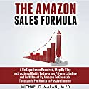 The Amazon Sales Formula: A No Experience Required, Step by Step Instructional Guide to Leverage Private Labeling and Fulfillment by Amazon, to Generate Thousands per Month in Passive Income. Hörbuch von Michael D Marani M.Ed Gesprochen von: Michael Morgan