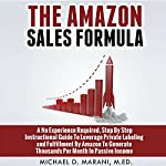 The Amazon Sales Formula: A No Experience Required, Step by Step Instructional Guide to Leverage Private Labeling and Fulfillment by Amazon, to Generate Thousands per Month in Passive Income. | Michael D Marani M.Ed