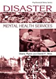 Disaster Mental Health Services, Diane Myers and David F. Wee, 1583910646