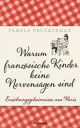 Warum französische Kinder keine Nervensägen sind: Erziehungsgeheimnisse aus Paris (German Edition)