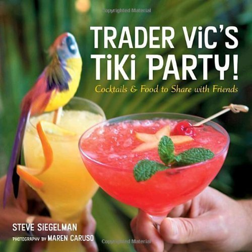 Trader Vic's Tiki Party!: Cocktails and Food to Share with Friends by Siegelman, Stephen (2005) Hardcover
