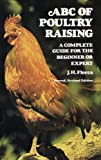 ABC of Poultry Raising: A Complete Guide for the Beginner or Expert