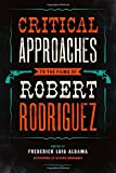 img - for Critical Approaches to the Films of Robert Rodriguez book / textbook / text book
