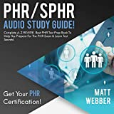 PHR/SPHR Audio Study Guide!: Complete A-Z Review. Best PHR Test Prep Book to Help You Prepare for the PHR Exam & Learn Test Secrets! -  Matt Webber