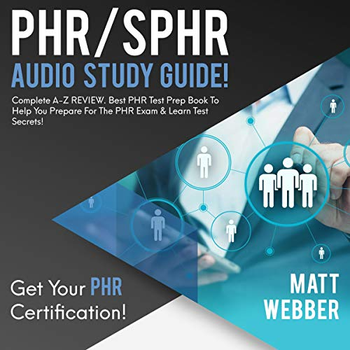 PHR/SPHR Audio Study Guide!: Complete A-Z Review. Best PHR Test Prep Book to Help You Prepare for the PHR Exam & Learn Test Secrets! (Best Phr Study Guide)