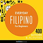 Everyday Filipino for Beginners - 400 Actions & Activities: Beginner Filipino |  Innovative Language Learning LLC