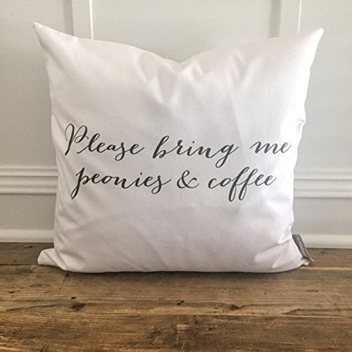 Please Bring Me Peonies & Coffee Pillow Cover - Pillowcase - Home Decor - Coffee Lover - Gift for Coffee Lover - Drink Coffee