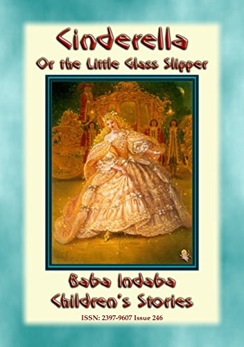CINDERELLA or the Little Glass Slipper - A Fairy Tale: Baba Indaba Children's Stories - Issue 246 ()