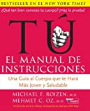 Tú - El Manual de Instrucciones, Mehmet C. Oz and Michael F. Roizen, 0060890045