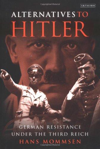 Alternatives to Hitler : German resistance under the Third Reich