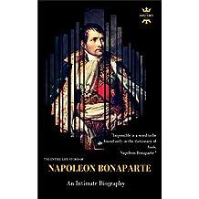 Napoleon Bonaparte: An Intimate Biography