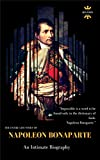Napoleon Bonaparte: An Intimate Biography. The