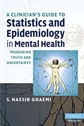 A Clinician's Guide to Statistics and Epidemiology in Mental Health: Measuring Truth and Uncertainty (Cambridge Medicine (Paperback))