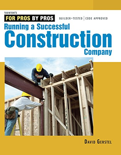 - Running a Successful Construction Company (For Pros, by Pros)