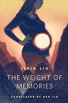 The Weight of Memories: A Tor.com Original by [Liu, Cixin]