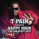 T-Pain Presents Happy Hour: The Greatest Hits [Explicit]