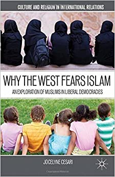 Book Why the West Fears Islam: An Exploration of Muslims in Liberal Democracies (Culture and Religion in International Relations) by J. Cesari (2013-07-29)