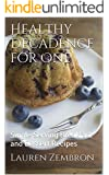 Healthy Decadence for One: Single Serving Breakfast and Dessert Recipes