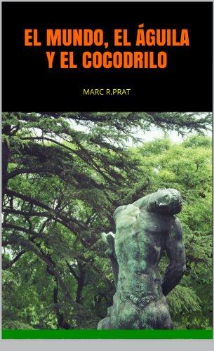 Descargar Libro El Mundo,el Águila Y El Cocodrilo: Marc R.prat Marc Rotllan Prat