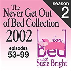 The Never Get Out of Bed Collection: 2002 In Bed With Susie Bright — Season 2