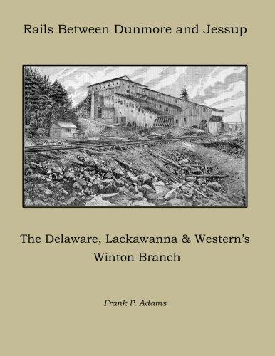 Read Online Rails Between Dunmore and Jessup: The Delaware, Lackawanna & Western's Winton Branch ebook
