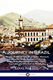 A Journey in Brazil: A Travel Diary of Rio de Janeiro, Manaus, the Amazon River and Rainforests, Featuring Brazilian History, Food, Culture and the Native Peoples (Illustrated)