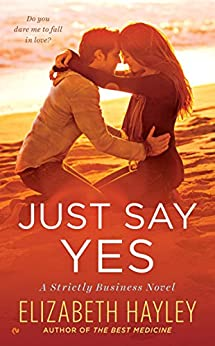 Just Say Yes (A Strictly Business Novel) by [Hayley, Elizabeth]