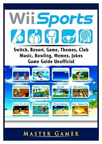 Wii Sports, Wii U, Switch, Resort, Game, Themes, Club, Music, Bowling, Memes, Jokes, Game Guide Unofficial por Master Gamer