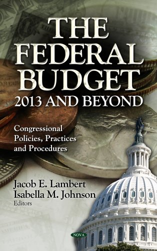 The Federal Budget: 2013 and Beyond (Congressional Policies, Practices and Procedures; Economic Issues, Problems and Perspectives)