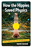 How the Hippies Saved Physics, David Kaiser, 0393076369