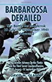 Barbarossa Derailed: The Battle For Smolensk 10 July - 10 September 1941 Volume 2: The German Offensives on the Flanks and the Third Soviet Counteroffensive, 25 August-10 September 1941
