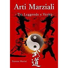Arti Marziali - Tra Leggende e Verità (Italian Edition)
