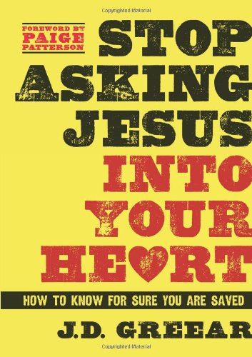Stop Asking Jesus Into Your Heart: How to Know for Sure You Are - County St Mall Louis