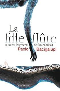 La fille flûte et autres fragments de futurs brisés par Bacigalupi