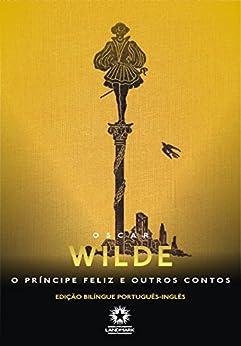 O Príncipe Feliz e Outras Histórias (Edição Bilíngue) por [Wilde, Oscar]