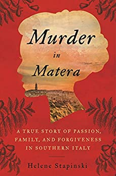 Murder In Matera: A True Story of Passion, Family, and Forgiveness in Southern Italy by [Stapinski, Helene]